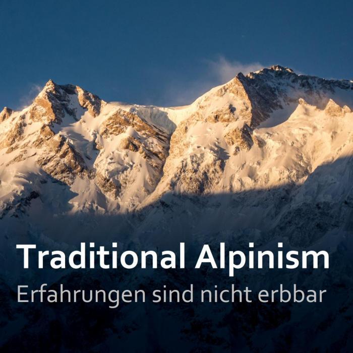 """""""Traditional Alpinism – Erfahrungen sind nicht erbbar"""""""